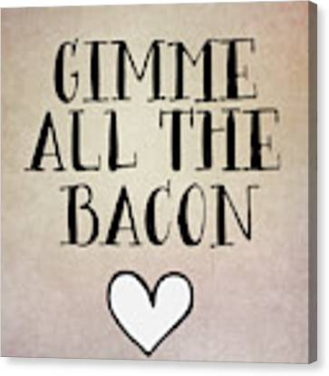 Gimme All The Bacon Canvas Print