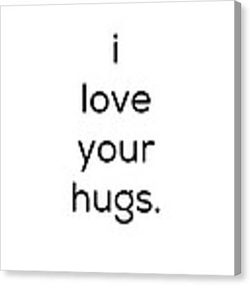 I Love Your Hugs Canvas Print by Kim Fearheiley