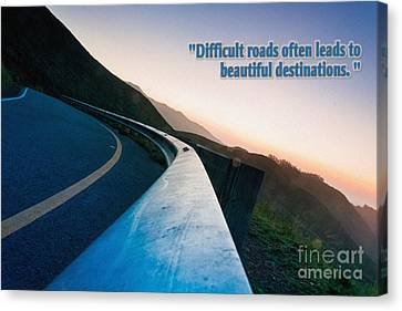 Difficult Roads Often Leads To Beautiful Destinations Canvas Print