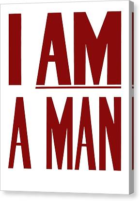 I Am A Man Canvas Print by War Is Hell Store