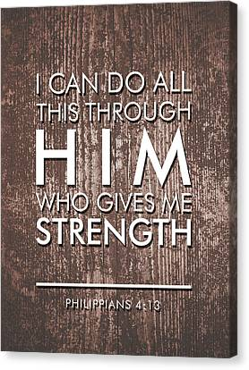 I Can Do All This Through Him Who Gives Me Strength - Philippians 4 13 Canvas Print