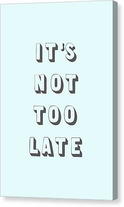 Its Not Too Late Canvas Print by Cortney Herron