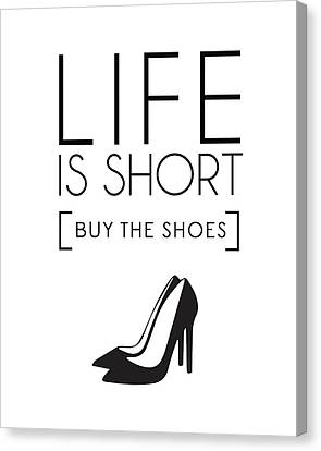 Life Is Short , Buy The Shoes Canvas Print