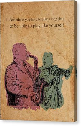 Miles Davis Quote. Sometimes You Have To Play A Long Time Canvas Print by Pablo Franchi