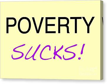 Poverty Sucks Canvas Print