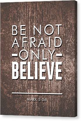 Be Not Afraid, Only Believe - Bible Verses Art - Mark 5 36 Canvas Print