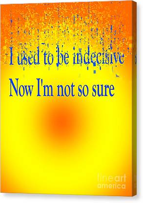 I Am Not Canvas Print - I Used To Be Indecisive. Now I'm Not So Sure. by Humorous Quotes