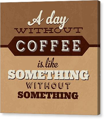 A Day Without Coffee Canvas Print by Naxart Studio