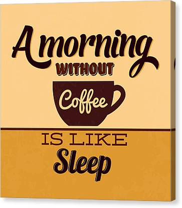 A Morning Without Coffee Is Like Sleep Canvas Print by Naxart Studio