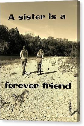 A Sister Is A Forever Friend Canvas Print by Scott D Van Osdol