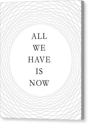 All We Have Is Now Canvas Print