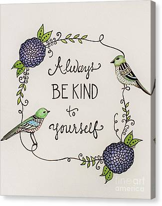 Always Be Kind To Yourself Canvas Print by Elizabeth Robinette Tyndall