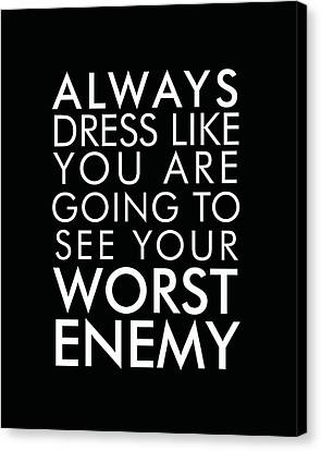 Always Dress Like You Are Going To See Your Worst Enemy Canvas Print
