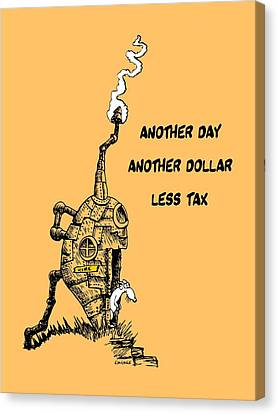 Another Day, Another Dollar, Less Tax Canvas Print by Kim Gauge