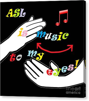 Asl Is Music To My Eyes Canvas Print by Eloise Schneider