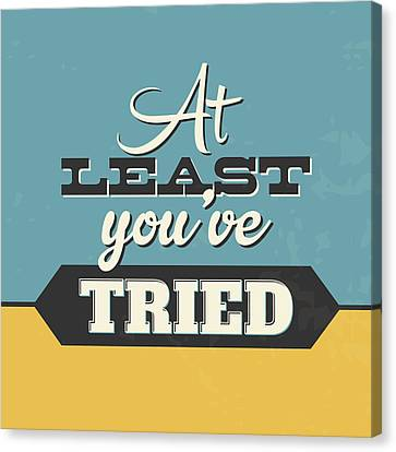 At Least You've Tried Canvas Print by Naxart Studio
