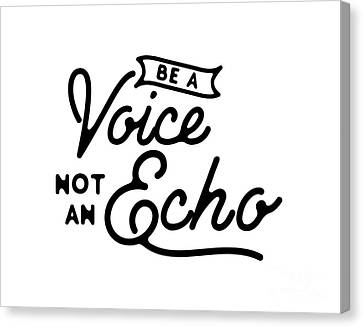 Be A Voice Not An Echo Canvas Print by Wam
