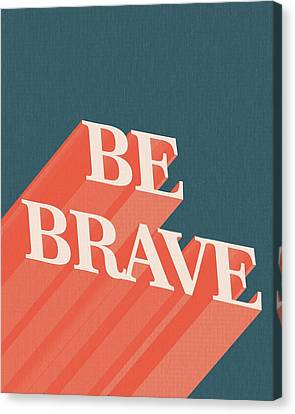 Modern Canvas Print - Be Brave  by Studio Grafiikka