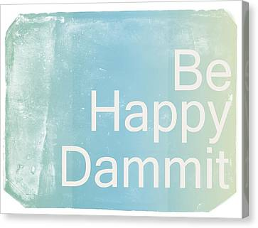 Be Happy Dammit Canvas Print by Jacky Gerritsen