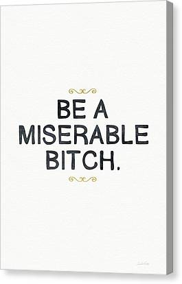 Be Miserable- Art By Linda Woods Canvas Print