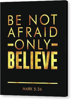 Religious Canvas Print - Be Not Afraid, Only Believe - Bible Verses Art - Mark 5 36 by Studio Grafiikka