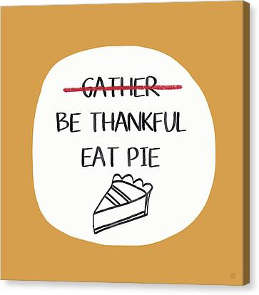 Be Thankful Eat Pie- Art By Linda Woods Canvas Print