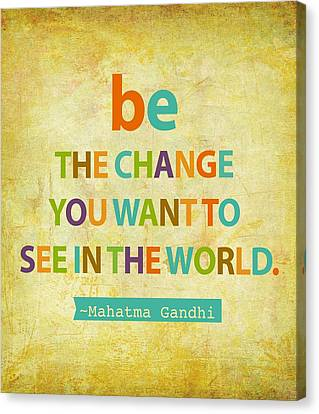 Be The Change Canvas Print by Cindy Greenbean