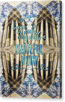 Begin Each Day With A Grateful Heart Madeleine Paris Canvas Print by Beverly Claire Kaiya