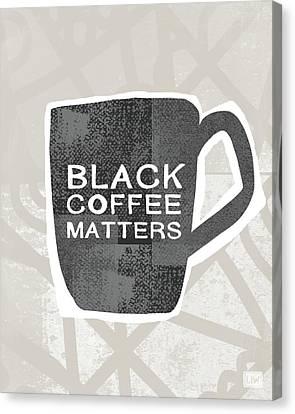 Matter Canvas Print - Black Coffee Matters- Art By Linda Woods by Linda Woods