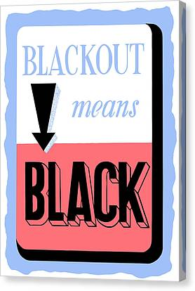 Blackout Means Black Canvas Print by War Is Hell Store