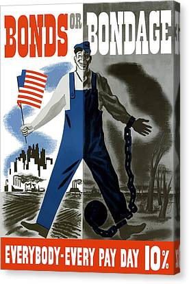 Bonds Or Bondage -- Ww2 Propaganda Canvas Print by War Is Hell Store