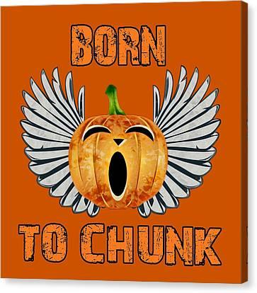 Born To Chunk Canvas Print