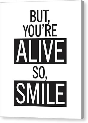 Smiling Canvas Print - But You're Alive, So Smile by Studio Grafiikka
