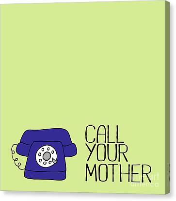 Call Your Mother Canvas Print by Liesl Marelli
