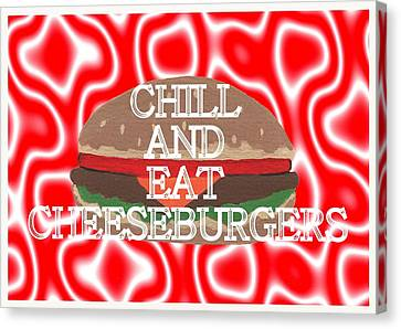 Chill And Eat Cheeseburgers Canvas Print