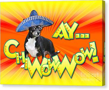 Cinco De Mayo - Ay Chiwowwow Canvas Print by Renae Laughner