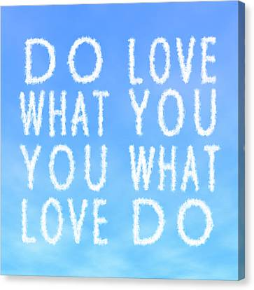 Canvas Print featuring the painting Cloud Skywriting Do What You Love Love What You Do  by Georgeta Blanaru