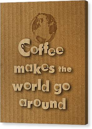 Coffee Makes The World Go Around Canvas Print by Vanessa Bates