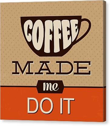Coffee Made Me Do It Canvas Print by Naxart Studio