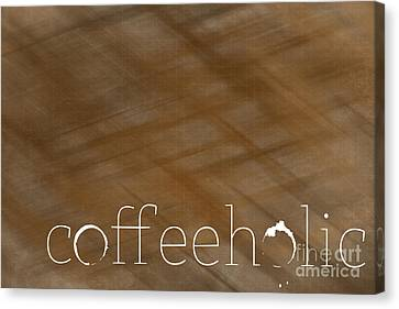 Coffeeholic Canvas Print by Liesl Marelli