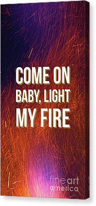 Come On Baby Light My Fire Canvas Print by Edward Fielding
