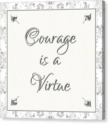Ethical Values Canvas Print - Courage Is A Virtue by Rose Santuci-Sofranko