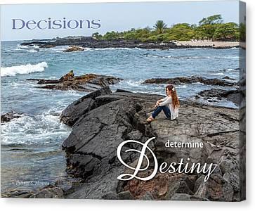 Decisions Determine Destiny Canvas Print