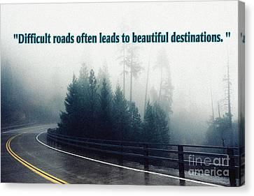 Difficult Roads Often Leads To Beautiful Destinations Canvas Print by Celestial Images