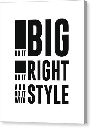 Do It Big, Do It Right, Do It With Style Canvas Print