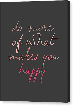 Do More Of What Makes You Happy Canvas Print by Taylan Apukovska