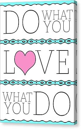 Do What You Love What You Do Canvas Print by Liesl Marelli