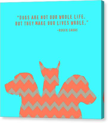 Dogs Make Our Lives Whole V3 Canvas Print