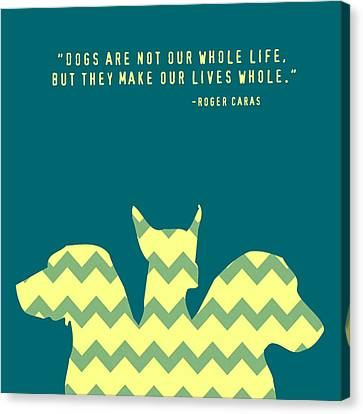 Dogs Make Our Lives Whole V4 Canvas Print
