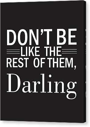 Don't Be Like The Rest Of Them, Darling Canvas Print